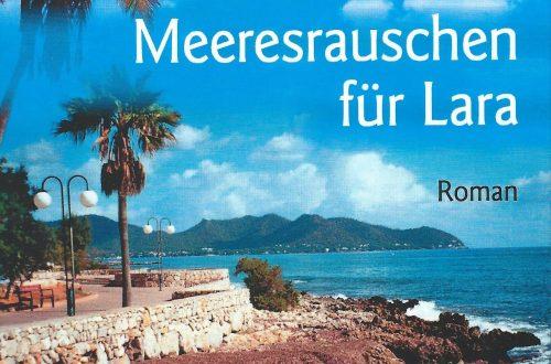 Meeresrauschen für Lara (März 2009). Ein Frauen-, Arbeitswelt- und Mallorca-Roman